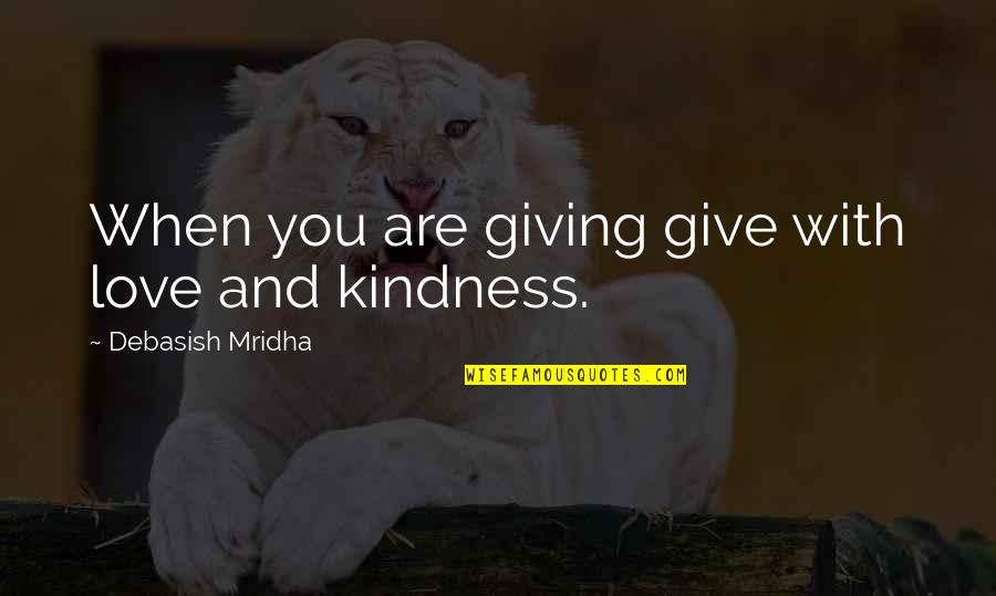 Giving To Education Quotes By Debasish Mridha: When you are giving give with love and