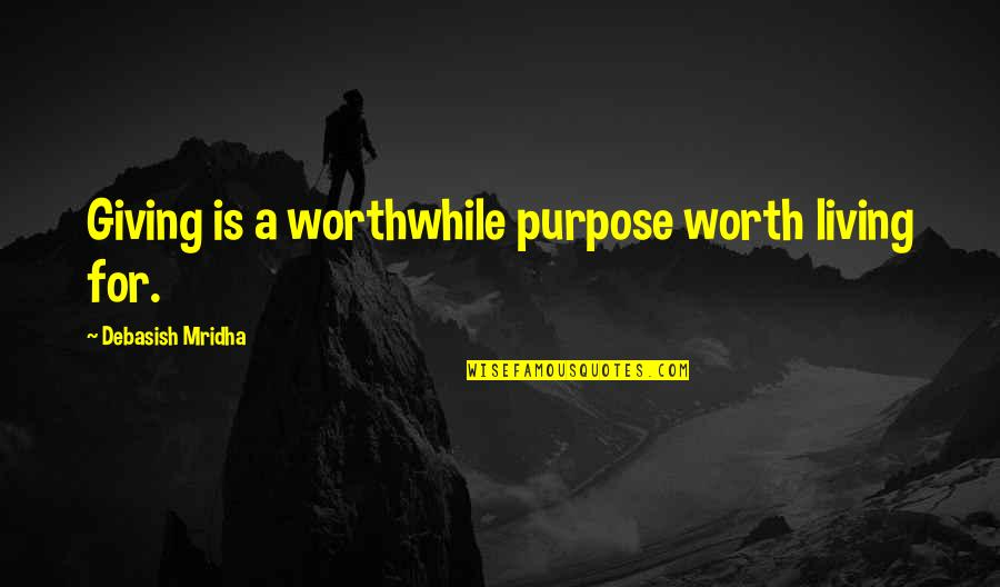 Giving To Education Quotes By Debasish Mridha: Giving is a worthwhile purpose worth living for.