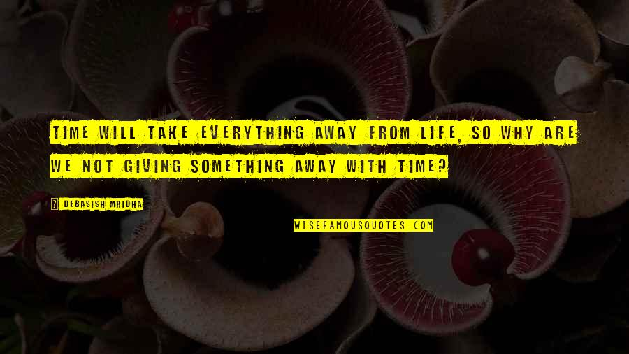 Giving To Education Quotes By Debasish Mridha: Time will take everything away from life, so