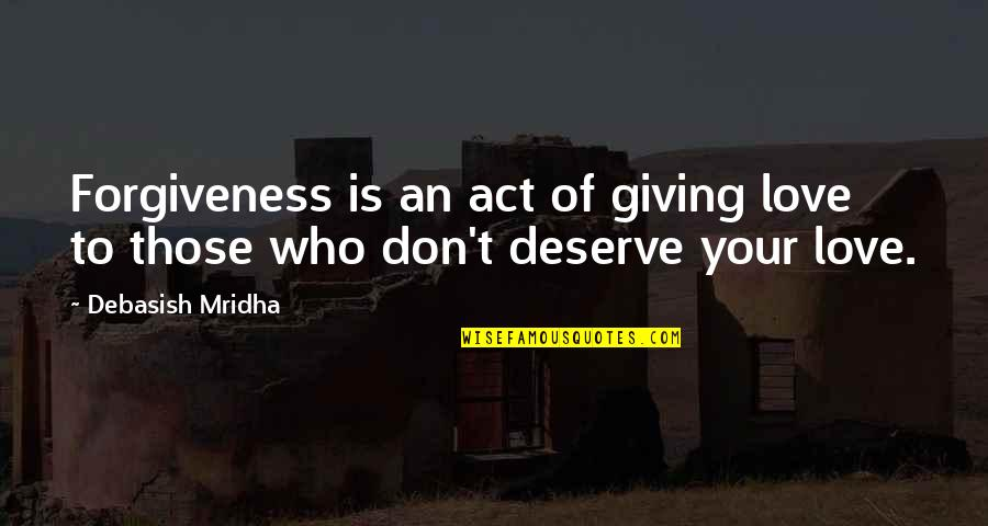 Giving To Education Quotes By Debasish Mridha: Forgiveness is an act of giving love to