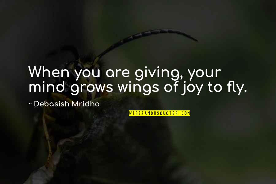 Giving To Education Quotes By Debasish Mridha: When you are giving, your mind grows wings