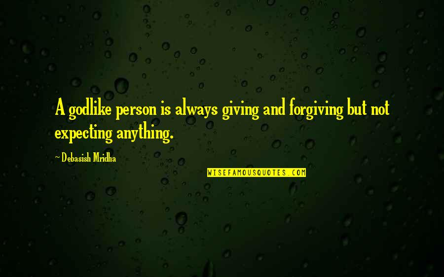 Giving To Education Quotes By Debasish Mridha: A godlike person is always giving and forgiving