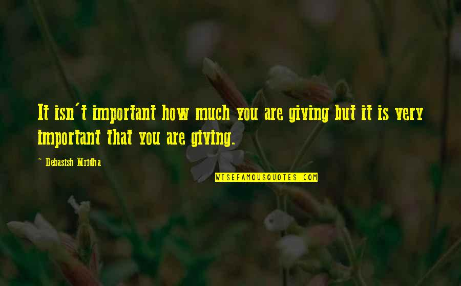 Giving To Education Quotes By Debasish Mridha: It isn't important how much you are giving