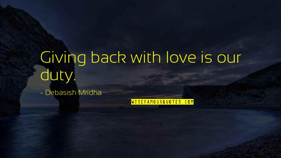Giving To Education Quotes By Debasish Mridha: Giving back with love is our duty.