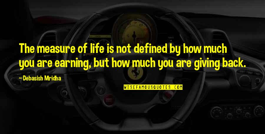 Giving To Education Quotes By Debasish Mridha: The measure of life is not defined by