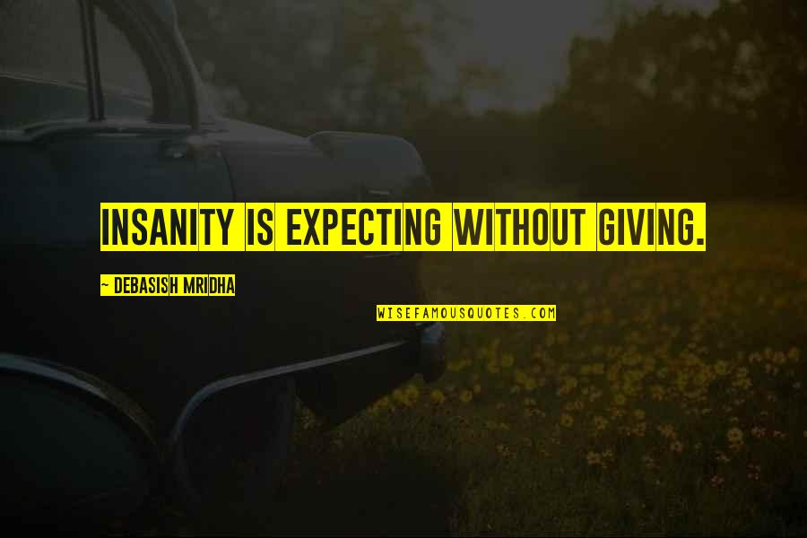 Giving To Education Quotes By Debasish Mridha: Insanity is expecting without giving.