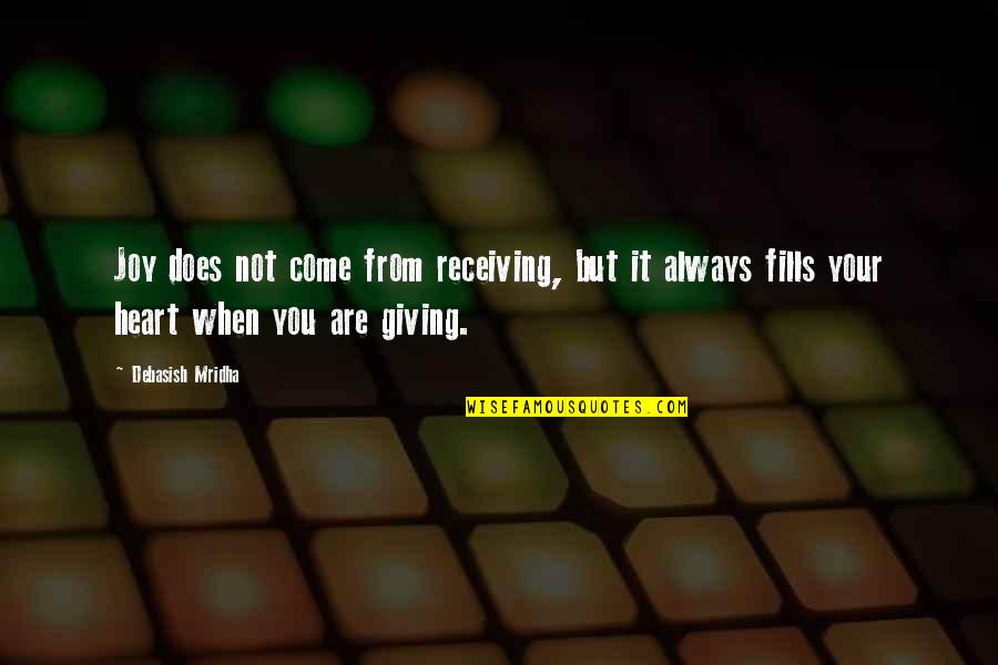 Giving To Education Quotes By Debasish Mridha: Joy does not come from receiving, but it