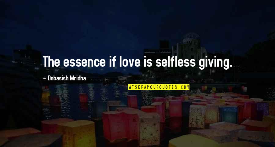 Giving To Education Quotes By Debasish Mridha: The essence if love is selfless giving.