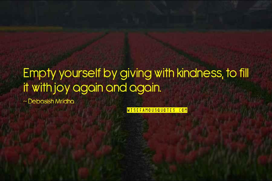 Giving To Education Quotes By Debasish Mridha: Empty yourself by giving with kindness, to fill