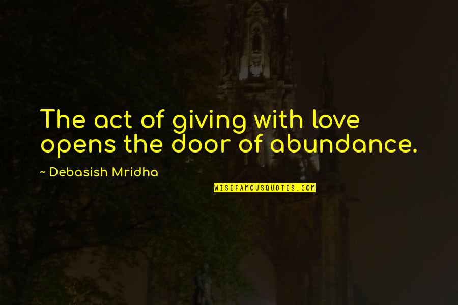 Giving To Education Quotes By Debasish Mridha: The act of giving with love opens the