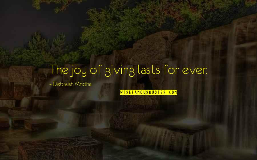 Giving To Education Quotes By Debasish Mridha: The joy of giving lasts for ever.
