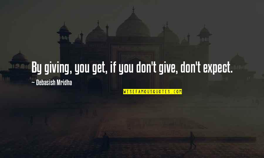 Giving To Education Quotes By Debasish Mridha: By giving, you get, if you don't give,