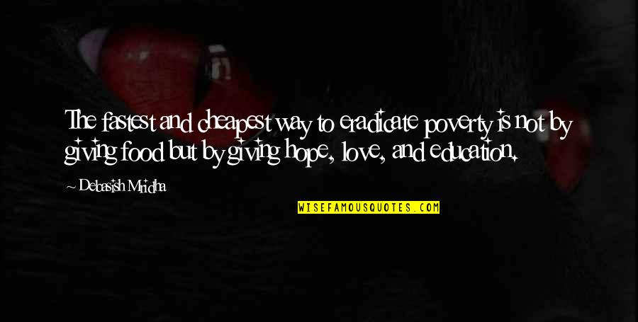 Giving To Education Quotes By Debasish Mridha: The fastest and cheapest way to eradicate poverty