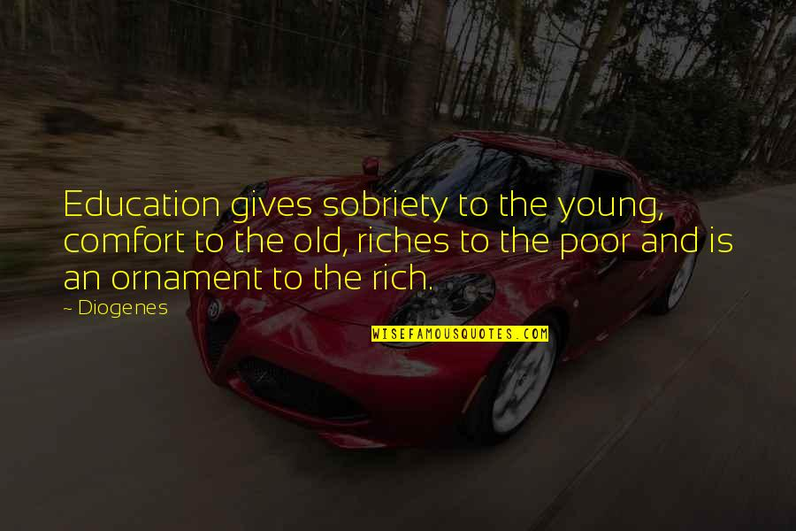 Giving To Education Quotes By Diogenes: Education gives sobriety to the young, comfort to