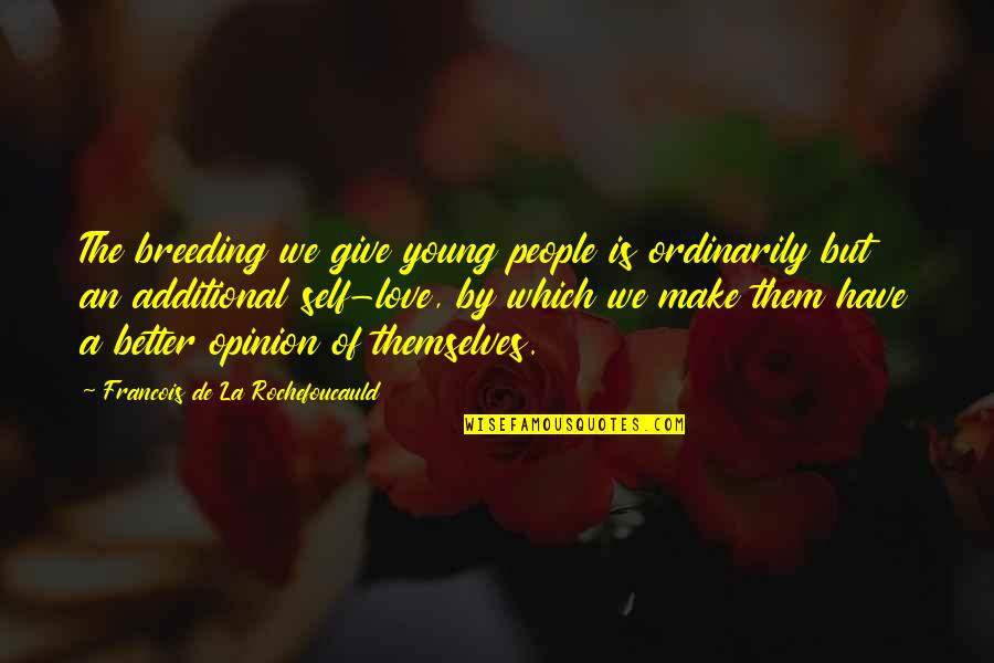 Giving To Education Quotes By Francois De La Rochefoucauld: The breeding we give young people is ordinarily