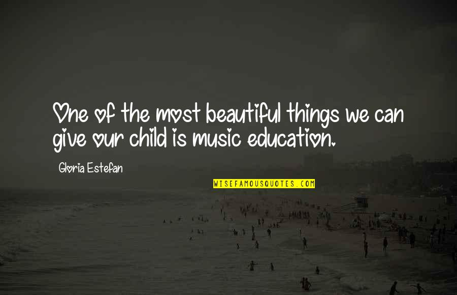 Giving To Education Quotes By Gloria Estefan: One of the most beautiful things we can