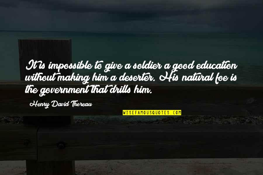 Giving To Education Quotes By Henry David Thoreau: It is impossible to give a soldier a