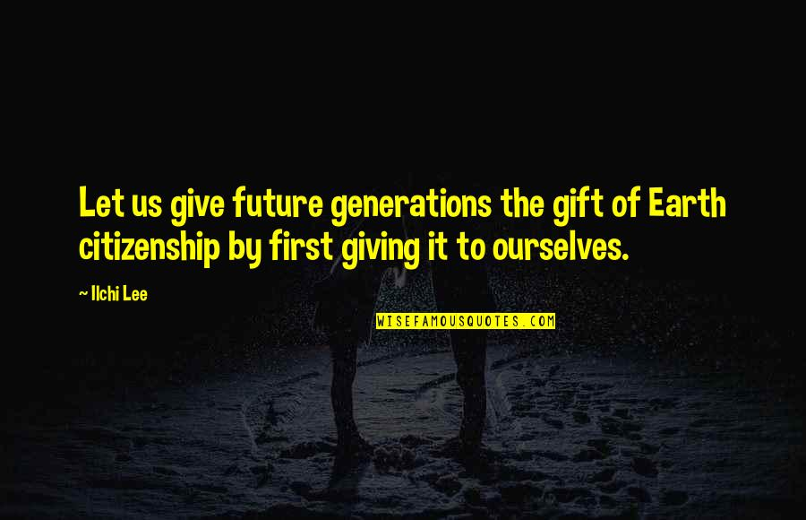 Giving To Education Quotes By Ilchi Lee: Let us give future generations the gift of