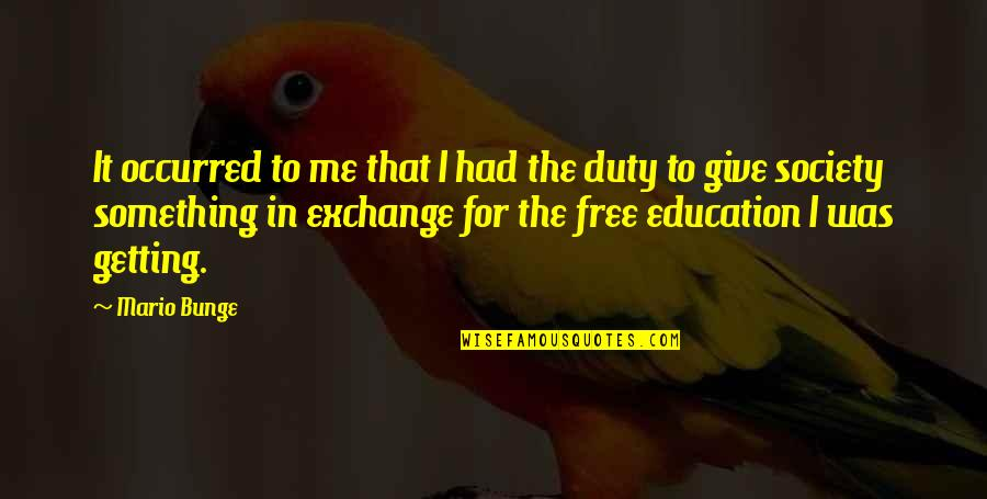 Giving To Education Quotes By Mario Bunge: It occurred to me that I had the