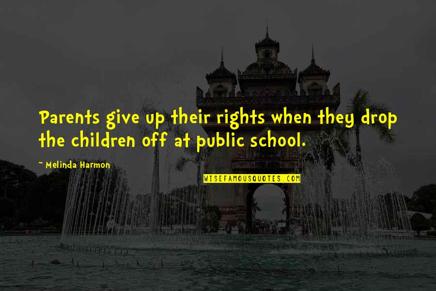 Giving To Education Quotes By Melinda Harmon: Parents give up their rights when they drop