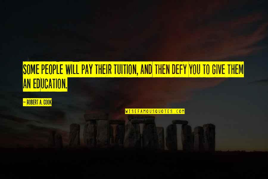 Giving To Education Quotes By Robert A. Cook: Some people will pay their tuition, and then