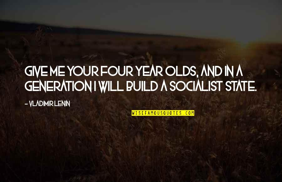 Giving To Education Quotes By Vladimir Lenin: Give me your four year olds, and in