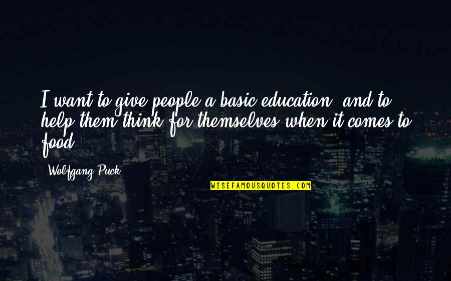 Giving To Education Quotes By Wolfgang Puck: I want to give people a basic education,