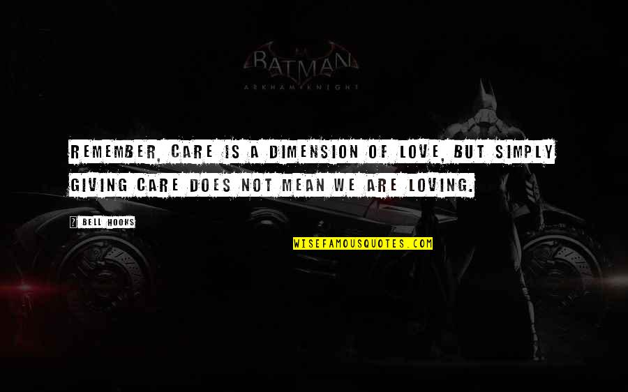 Giving Too Much Love Quotes By Bell Hooks: Remember, care is a dimension of love, but