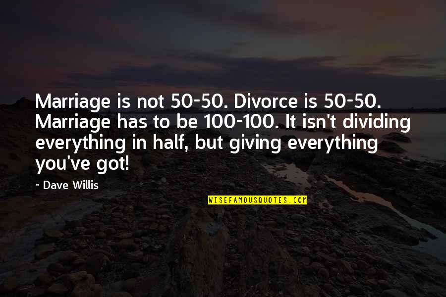 Giving Too Much Love Quotes By Dave Willis: Marriage is not 50-50. Divorce is 50-50. Marriage