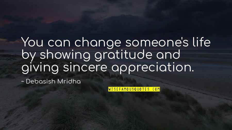 Giving Too Much Love Quotes By Debasish Mridha: You can change someone's life by showing gratitude