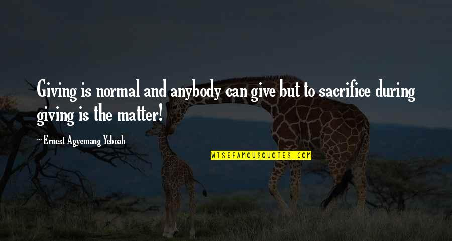 Giving Too Much Love Quotes By Ernest Agyemang Yeboah: Giving is normal and anybody can give but