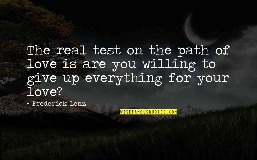 Giving Too Much Love Quotes By Frederick Lenz: The real test on the path of love