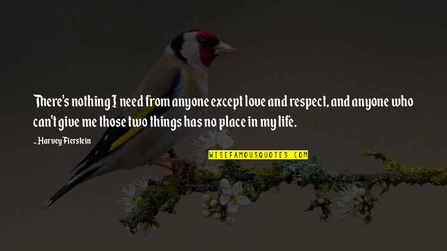 Giving Too Much Love Quotes By Harvey Fierstein: There's nothing I need from anyone except love