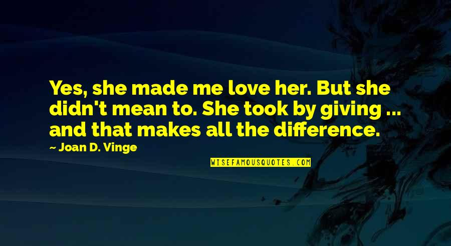 Giving Too Much Love Quotes By Joan D. Vinge: Yes, she made me love her. But she