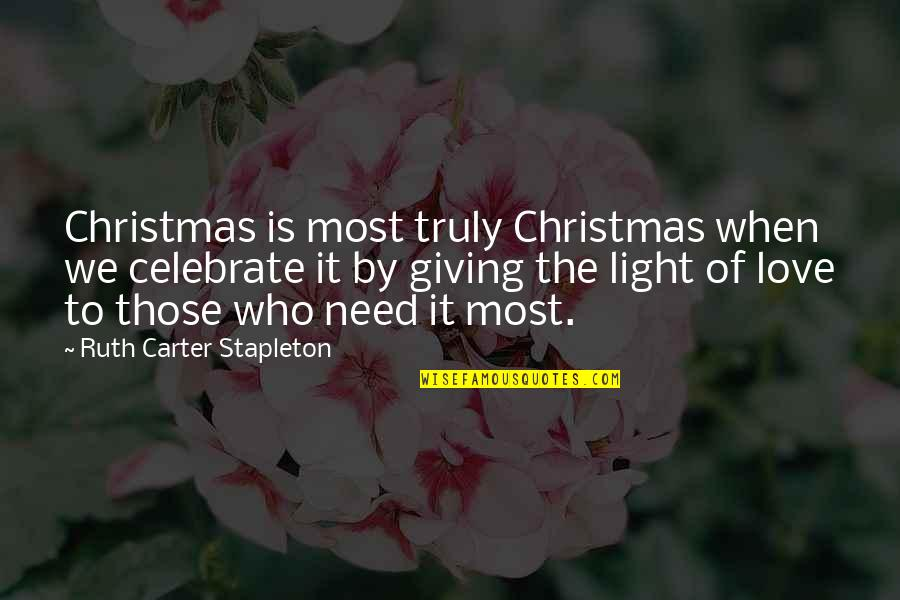 Giving Too Much Love Quotes By Ruth Carter Stapleton: Christmas is most truly Christmas when we celebrate