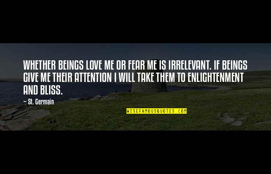 Giving Too Much Love Quotes By St. Germain: WHETHER BEINGS LOVE ME OR FEAR ME IS