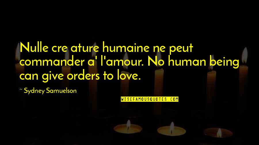 Giving Too Much Love Quotes By Sydney Samuelson: Nulle cre ature humaine ne peut commander a'