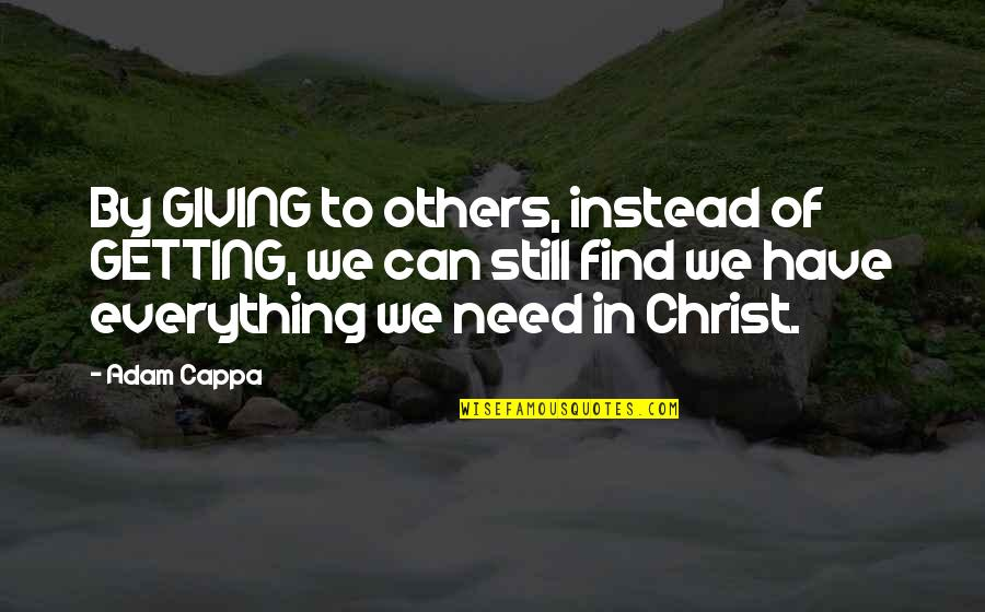 Giving Up On Everything Quotes By Adam Cappa: By GIVING to others, instead of GETTING, we