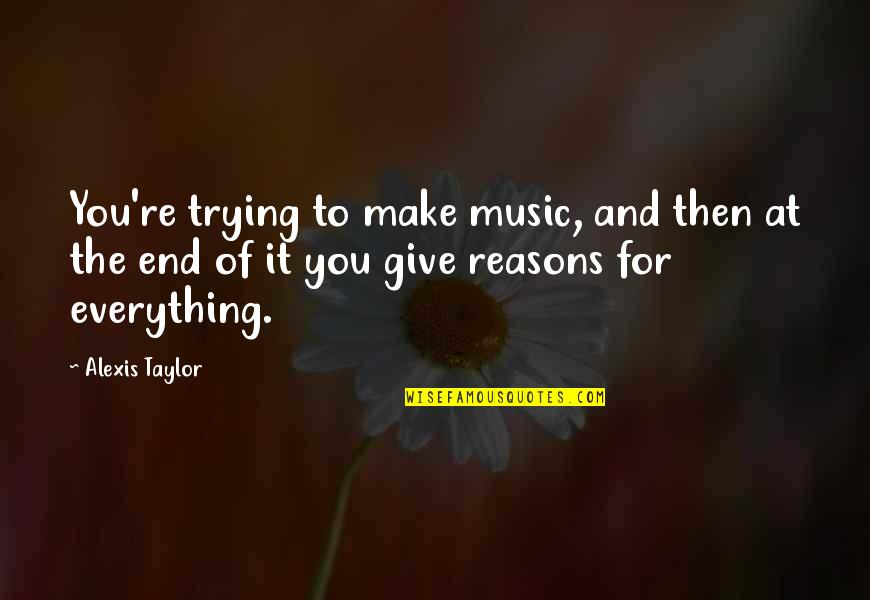 Giving Up On Everything Quotes By Alexis Taylor: You're trying to make music, and then at