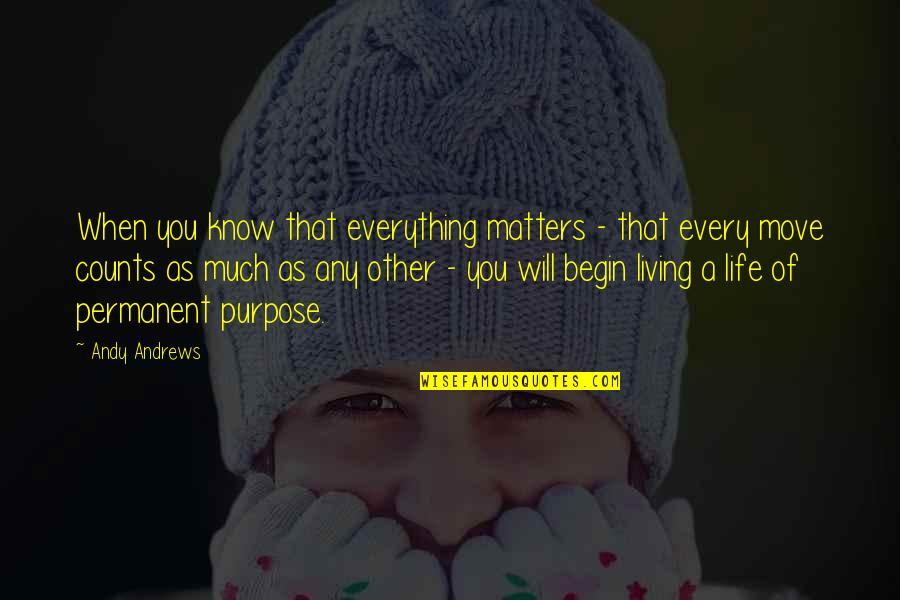 Giving Up On Everything Quotes By Andy Andrews: When you know that everything matters - that