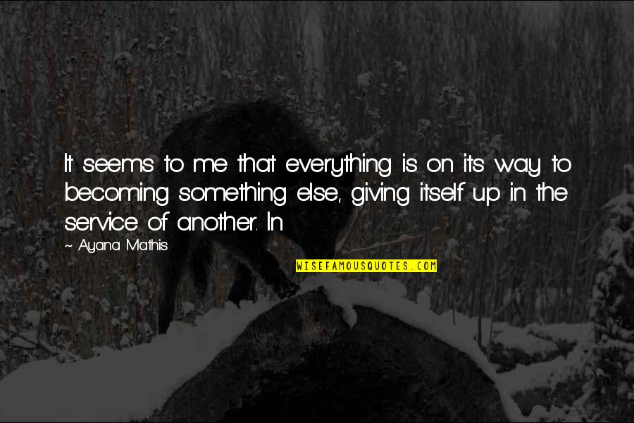 Giving Up On Everything Quotes By Ayana Mathis: It seems to me that everything is on