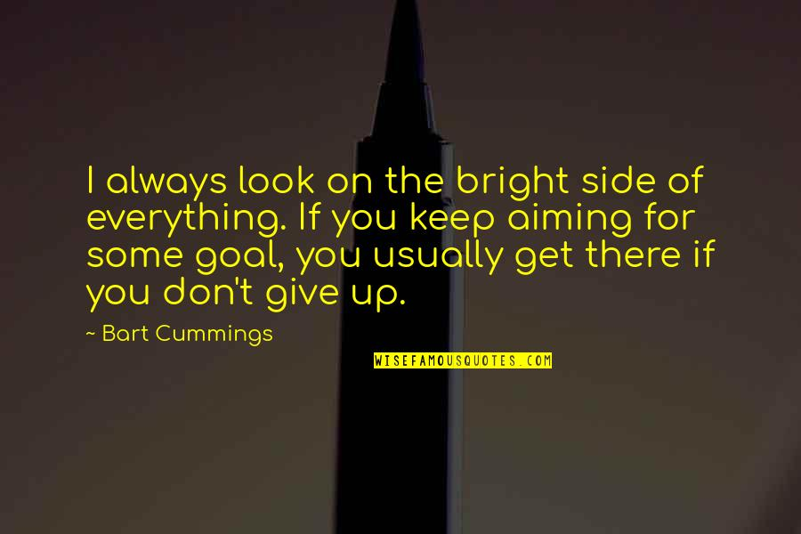 Giving Up On Everything Quotes By Bart Cummings: I always look on the bright side of