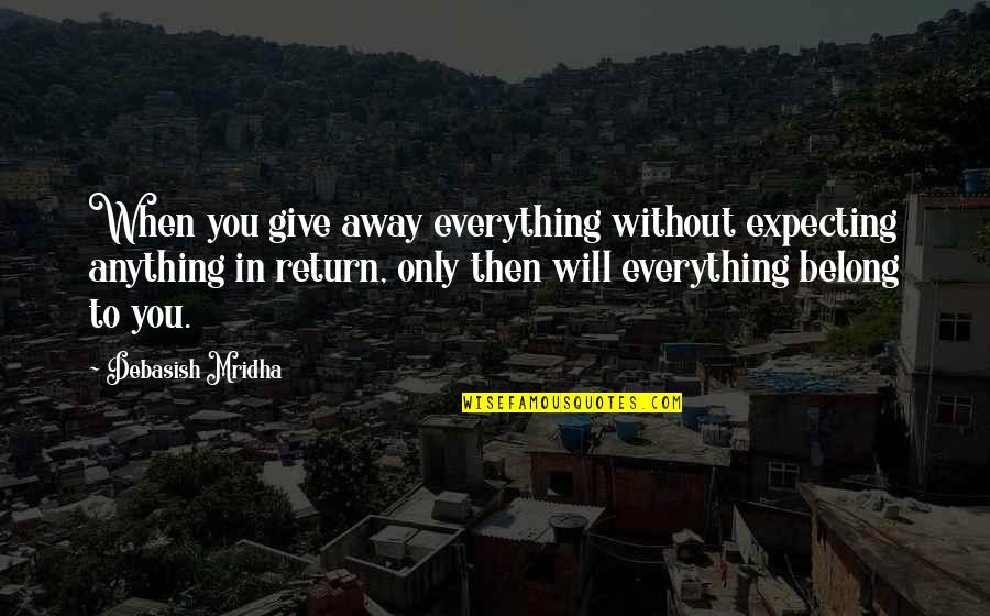 Giving Up On Everything Quotes By Debasish Mridha: When you give away everything without expecting anything