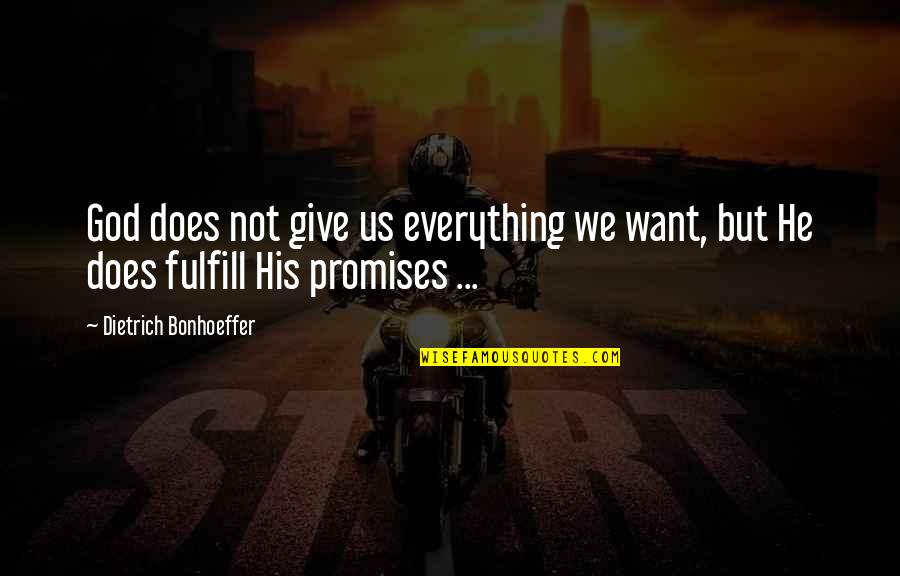 Giving Up On Everything Quotes By Dietrich Bonhoeffer: God does not give us everything we want,