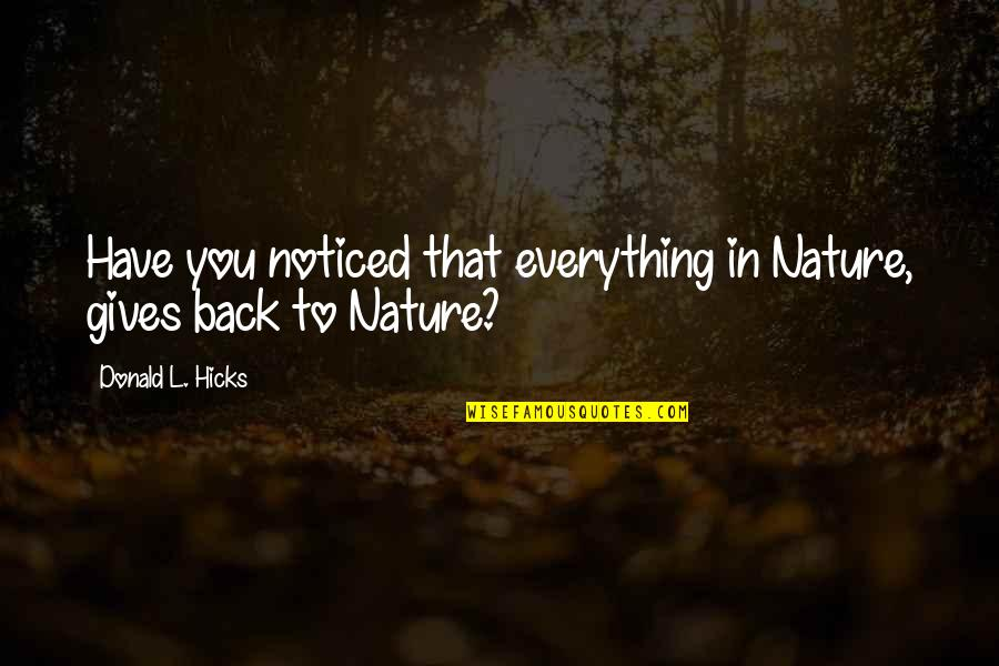 Giving Up On Everything Quotes By Donald L. Hicks: Have you noticed that everything in Nature, gives