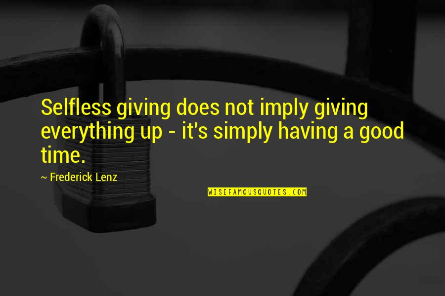 Giving Up On Everything Quotes By Frederick Lenz: Selfless giving does not imply giving everything up