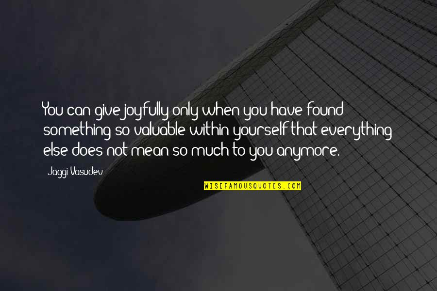 Giving Up On Everything Quotes By Jaggi Vasudev: You can give joyfully only when you have