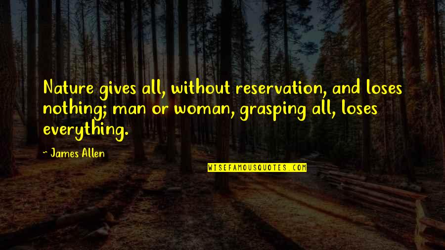 Giving Up On Everything Quotes By James Allen: Nature gives all, without reservation, and loses nothing;