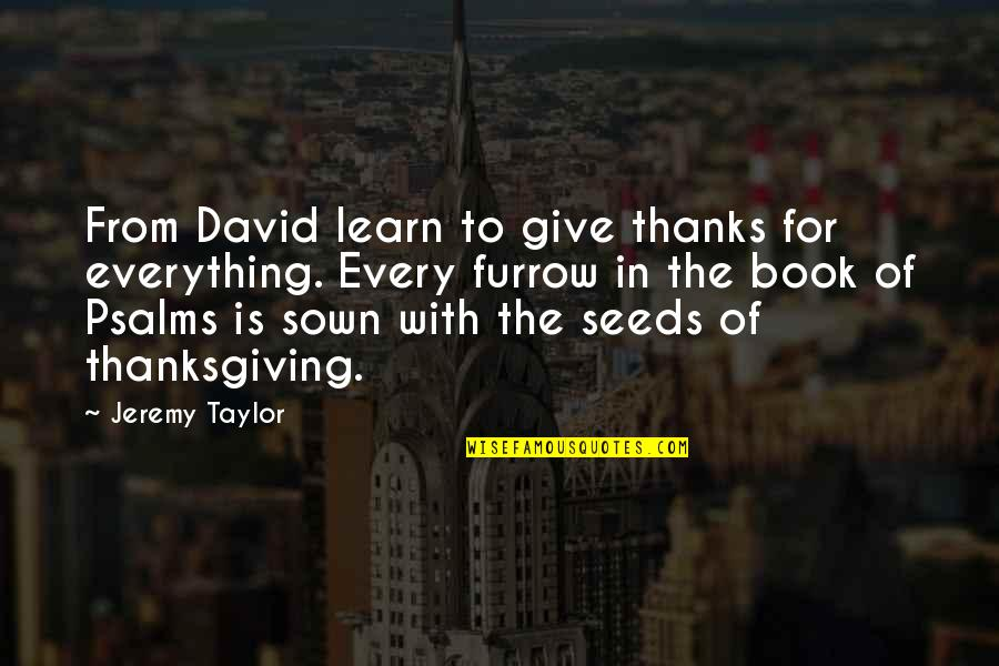Giving Up On Everything Quotes By Jeremy Taylor: From David learn to give thanks for everything.