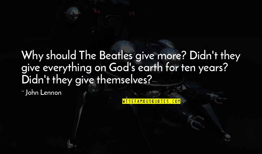 Giving Up On Everything Quotes By John Lennon: Why should The Beatles give more? Didn't they